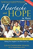 Heartache and Hope in Haiti: The Britney Gengel Story: Making Our Daughters Last Wish Come True [Second Edition]