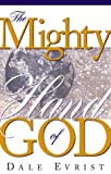 img - for Mighty Hand Of God: Find promotion, provision, protection, power and purpose by Dale Evrist (2001-06-06) book / textbook / text book