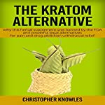 The Kratom Alternative: Why This Herbal Supplement Was Banned by the FDA | Christopher Knowles, Earthly Mist