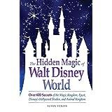 The Hidden Magic of Walt Disney World: Over 600 Secrets of the Magic Kingdom, Epcot, Disney's Hollywood Studios, and Animal Kingdom ~ Susan Veness