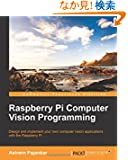 Raspberry Pi Computer Vision Programming: Design and Implement Your Own Computer Vision Applications With the Raspberry Pi