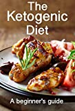 The Ketogenic Diet: A beginners guide to losing weight and improving health fast