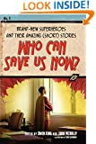 Who Can Save Us Now?: Brand-New Superheroes and Their Amazing (Short) Stories
