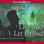 Live and Let Drood (       UNABRIDGED) by Simon R. Green Narrated by Gideon Emery