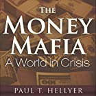 The Money Mafia: A World in Crisis Hörbuch von Paul T. Hellyer Gesprochen von: Leslie James