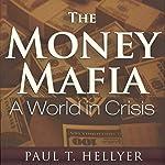 The Money Mafia: A World in Crisis | Paul T. Hellyer