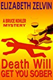 Death Will Get You Sober: A Humorous New York Mystery; Bruce Kohler #1 (Bruce Kohler Series)