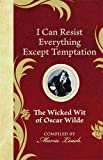 img - for I Can Resist Everything Except Temptation: The Wicked Wit of Oscar Wilde (The Wicked Wit of series) book / textbook / text book