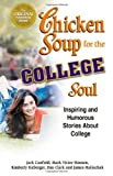 Chicken Soup for the College Soul: Inspiring and Humorous Stories About College (1558747028) by Canfield, Jack