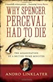 Why Spencer Perceval Had to Die: The Assassination of a British Prime Minister (1408831716) by Linklater, Andro