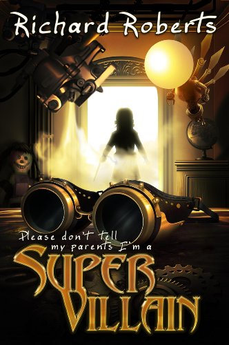 Please Don't Tell My Parents I'm a Supervillain by Richard Roberts ebook deal