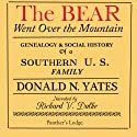 The Bear Went Over the Mountain: Genealogy & Social History of a Southern U.S. Family: the Story of the Native American/English Yates Family, from...Oklahoma, Tennessee, Texas and Virginia (       UNABRIDGED) by Donald N. Yates Narrated by Richard V. Dalke