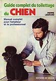 echange, troc Pierre Legrand - Guide complet du toilettage du chien