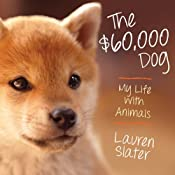 The $60,000 Dog: My Life with Animals | [Lauren Slater]