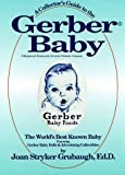 img - for A Collector's Guide to the Gerber Baby: The World's Best Known Baby, Featuring Gerber Baby Dolls and Advertising Collectibles by Joan Stryker Grubaugh (December 19,1981) book / textbook / text book