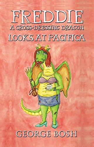 George Bosh - Freddie: A Cross-Dressing Dragon: Looks at Pacifica (English Edition)