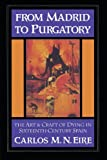 img - for From Madrid to Purgatory: The Art and Craft of Dying in Sixteenth-Century Spain (Cambridge Studies in Early Modern History) book / textbook / text book
