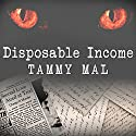 Disposable Income: A True Story of Sex, Greed, and Im-purr-fect Murder Audiobook by Tammy Mal Narrated by Michael Kramer