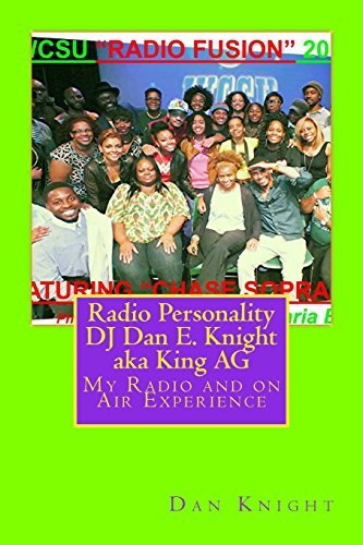 Radio Personality DJ Dan E. Knight aka King AG: My Radio and on Air Experience: Volume 1 (Radio years)