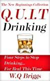 Q.U.I.T Drinking: Advice On How To Quit Drinking In 4 EASY Steps (New Beginnings Collection)