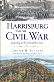 img - for Harrisburg and the Civil War: Defending the Keystone of the Union (PA) book / textbook / text book