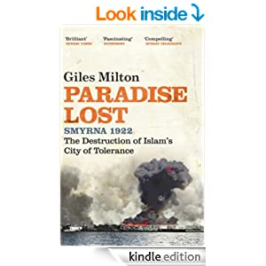 Amazon.com: Paradise Lost: Smyrna 1922 - The Destruction of Islam's City of Tolerance eBook: Giles Milton: Kindle Store