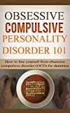 Obsessive Compulsive Disorder: 101 (for beginners) - How to Free Yourself from Obsessive Compulsive Disorder (OCD) for dummies (OCD Books - Obsessive compulsive ... - obsessive compulsive disorder treatments)