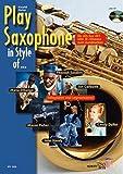 Play Saxophone in Style of ...: ... John Handy, Candy Dulfer, Pharoah Sanders, Jan Garbarek, Maceo Parker und Manu Dibango. Alt-Saxophon in Es. Ausgabe mit CD. (Schott Pro Line)
