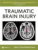 Traumatic Brain Injury (Rehabilitation Medicine Quick Reference Series)