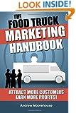 The Food Truck Marketing Handbook (Food Truck Startup Series) (Volume 1)