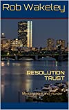 RESOLUTION TRUST: Mystery, love and murder