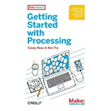 Getting Started with Processing: A Hands-on Introduction to Making Interactive Graphicsby Casey Reas