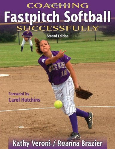 Coaching Fastpitch Softball Successfully - 2nd Edition...