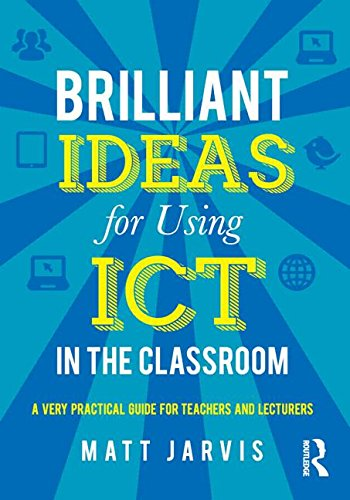 Brilliant Ideas for Using ICT in the Classroom: A very practical guide for teachers and lecturers PDF Download Free