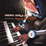 Sean Wayland – Click Track Jazz: Slave to The Machine, Vols. 1 & 2 (2012)