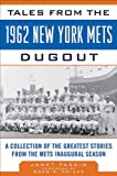Tales from the 1962 New York Mets Dugout: A Collection of the Greatest Stories from the Mets Inaugural Season (Tales from the Team)