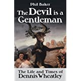 The Devil is a Gentleman: The Life and Times of Dennis Wheatley (Biography/Dark Masters)by Phil Baker