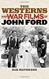 "Sue Matheson, ""The Westerns and War Films of John Ford"" (Rowman and Littlefield, 2016)"