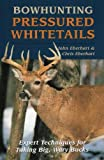 Bowhunting Pressured Whitetails: Expert Techniques for Taking Big, Wary Bucks