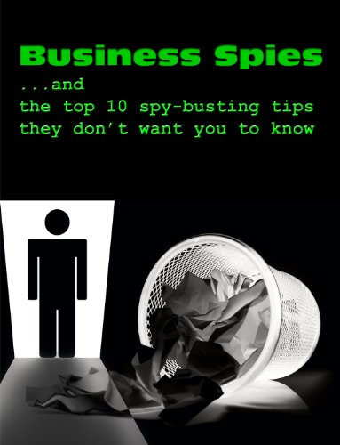 Business Spies ...and the top 10 spy-busting tips they don't want you to know! (Personal Counterespionage Series)