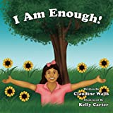 I Am Enough !: Thank you for purchasing this book to help bring awareness to bullying and self - acceptance. Empowering each other, knowing that we are all enough.