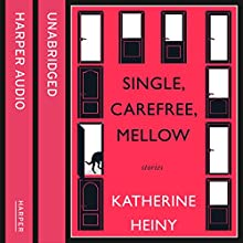 Single, Carefree, Mellow Audiobook by Katherine Heiny Narrated by Penelope Rawlins, Jennifer Woodward