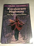 img - for Lonely Planet Karakoram Highway: The High Road to China book / textbook / text book