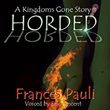 Horded: Kingdoms Gone, Book 2 (       UNABRIDGED) by Frances Pauli Narrated by Eric Vincent