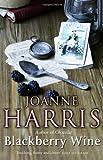 Blackberry Wine by Harris, Joanne (2001) Paperback Joanne Harris