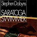 Saratoga Swimmer Audiobook by Stephen Dobyns Narrated by Michael Behrens