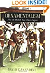 Ornamentalism: How the British Saw Th...