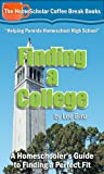 Finding a College:  A Homeschooler's Guide to Finding a Perfect Fit (Coffee Break Books Book 8)