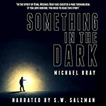 Something in the Dark Audiobook by Michael Bray Narrated by S. W. Salzman