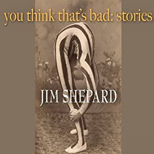 You Think That's Bad: Stories | [Jim Shepard]